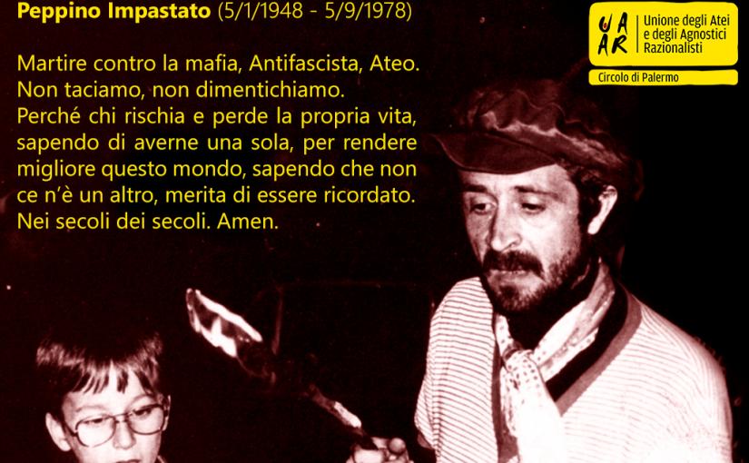 Peppino Impastato: Martire contro la mafia, Antifascista, Ateo.