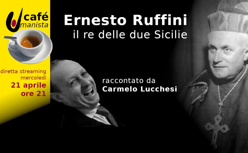 Ernesto Ruffini, il re delle due Sicilie